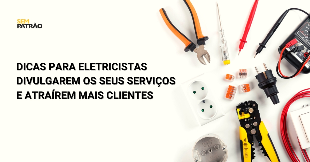 Dicas para eletricistas divulgarem os seus serviços e atraírem mais clientes