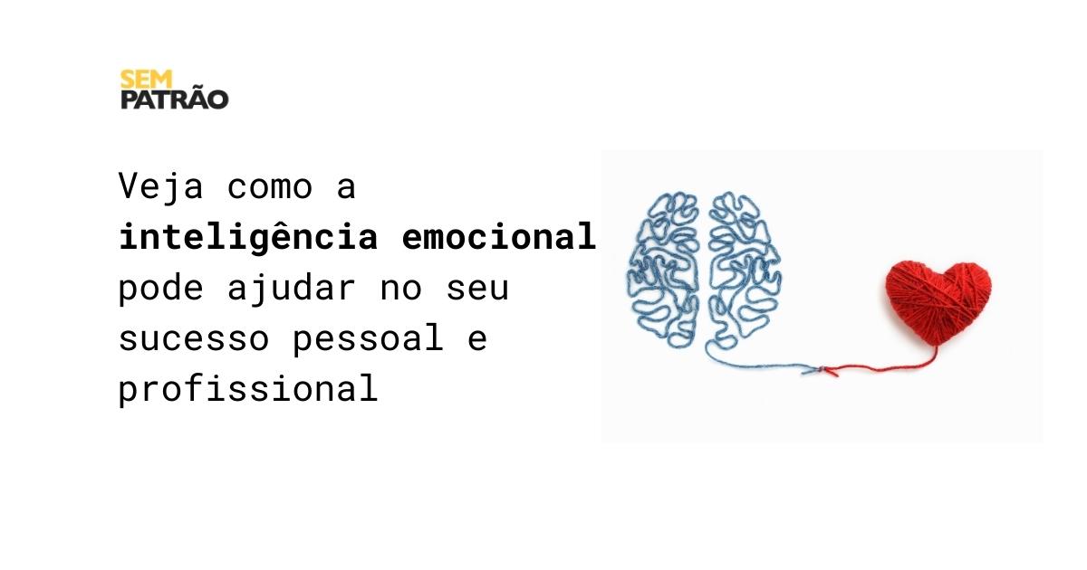 Veja como a inteligência emocional pode ajudar no seu sucesso pessoal e profissional